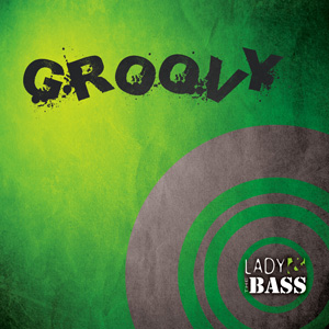 Lady & THE BASS – Groovy