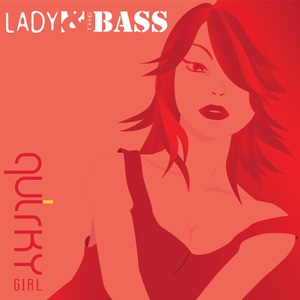 Lady & THE BASS – Quirky Girl (single)